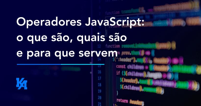 Operadores JavaScript: o que são, quais são e para que servem
