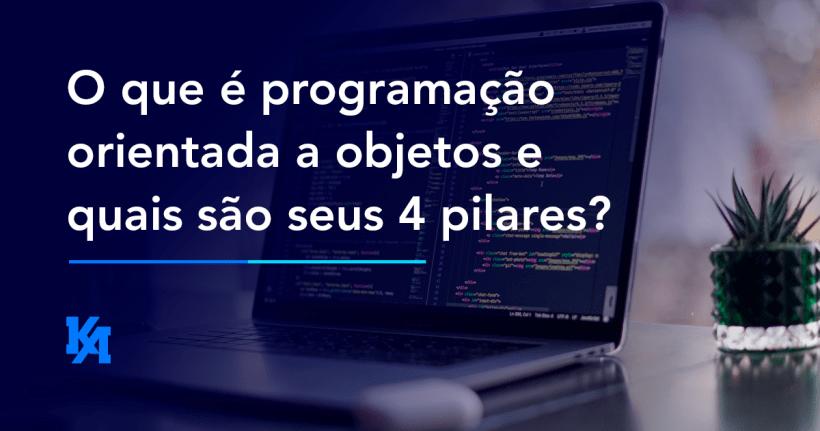 O que é programação orientada a objetos e quais são seus 4 pilares?
