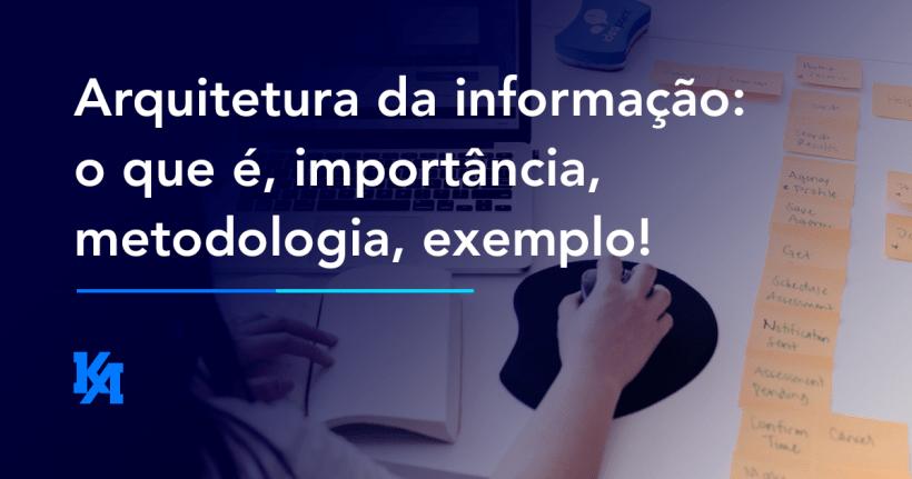 Arquitetura da informação: o que é, importância metodologia, exemplo!