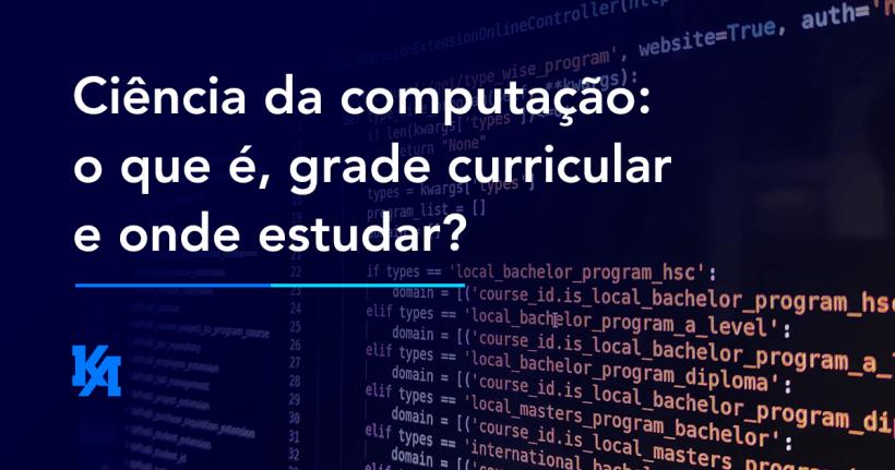 Ciência da computação: o que é, grade curricular e onde estudar?