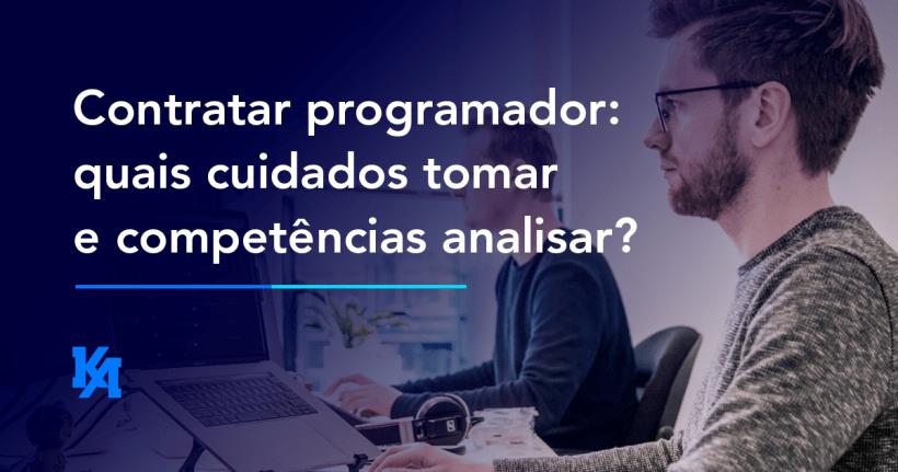 Contratar programador: quais cuidados tomar e competências analisar?