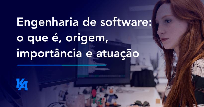 Engenharia de software: o que é, origem, importância e atuação