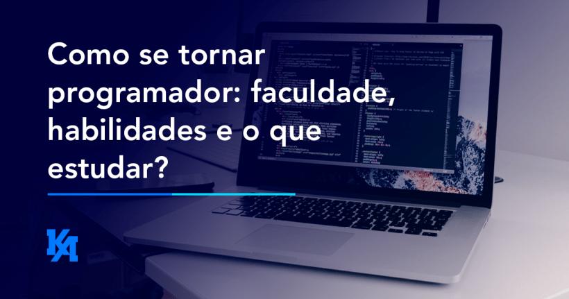 Como se tornar programador: faculdade, habilidades e o que estudar?