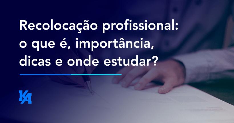 Recolocação profissional: o que é, importância, dicas e onde estudar?