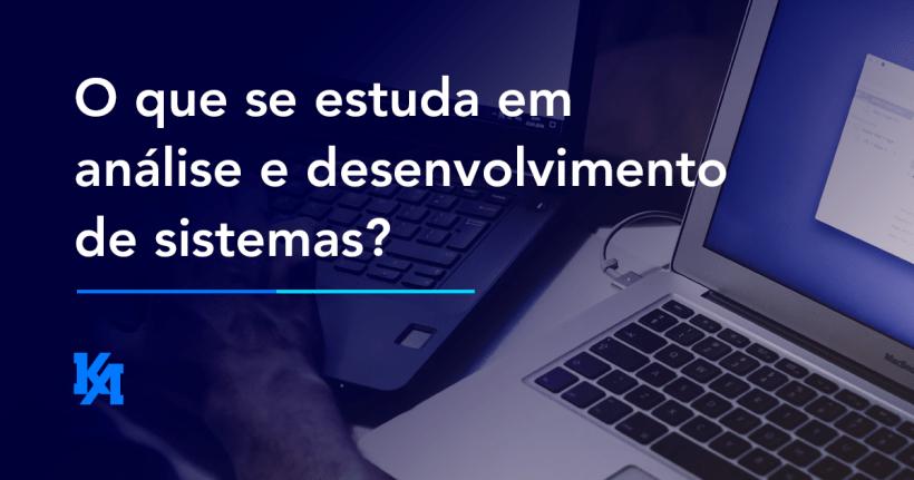 O que se estuda em analise e desenvolvimento de sistemas?