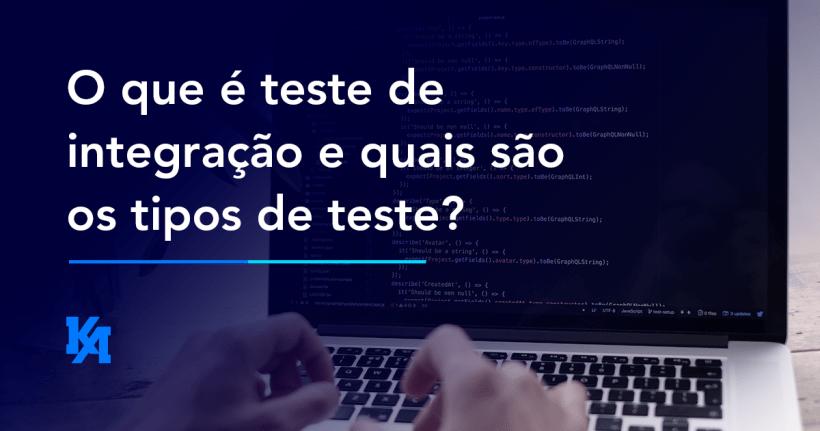 O que é teste de integração e quais são os tipos de teste?
